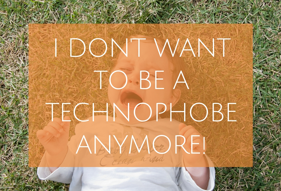 I don't want to be a technophobe anymore